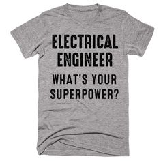 Electrical Engineer What's Your Superpower T-shirt More