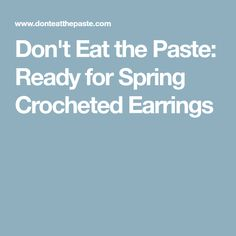 Don't Eat the Paste: Ready for Spring Crocheted Earrings
