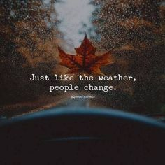 Positive Quotes : QUOTATION – Image : Quotes Of the day – Description Just like the weather people change.. Sharing is Power – Don't forget to share this quote ! https://hallofquotes.com/2018/04/15/positive-quotes-just-like-the-weather-people-change/