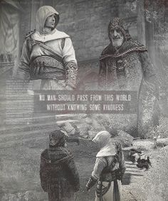 No man should pass from this world without knowing some kindness #assassinscreed #altair