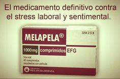 MELAPELA el medicamento definitivo contra el estrés laboral y sentimental