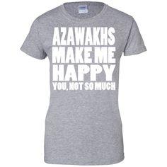 Azawakhs Make Me Happy You Not So Much Ladies Tees