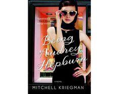 Being Audrey Hepburn: A Novel by Mitchell Kriegman  Book review by Rare Audrey Hepburn