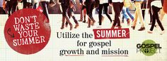 Family, Dont Waste Your Summer! - The Gospel Project