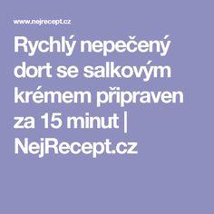 Rychlý nepečený dort se salkovým krémem připraven za 15 minut   NejRecept.cz