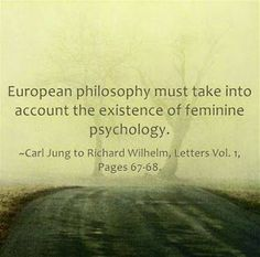 """I would strongly advise you to do this bit of analysis with a woman, since experience has shown that analysis with a man always has an effect on the animus, which for its part loosens up the personality again, whereas analysis with a woman tends on the contrary to have a """"precipitating"""" effect. C.G. Jung ~Carl Jung, Letters Vol. I, Pages 190-191"""