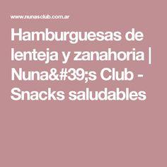 Hamburguesas de lenteja y zanahoria | Nuna's Club - Snacks saludables