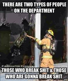 What other perfect job, pays you to break shit? Firefighter Paramedic, Female Firefighter, Firefighter Quotes, Volunteer Firefighter, Firefighter Training, Firefighter Shirts, Fire Dept, Fire Department, Ems Humor