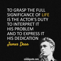 James Dean  Quote (About significance life actor)