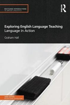 Exploring English language teaching : language in action / Graham Hall - 1st ed. - London ; New York : Routledge, 2011