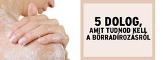 5 dolog, amit tudnod kell a bőrradírozásról