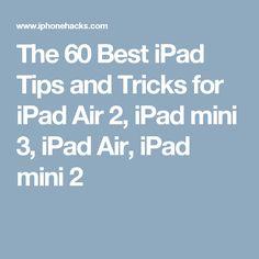 The 60 Best iPad Tips and Tricks for iPad Air 2, iPad mini 3, iPad Air, iPad mini 2
