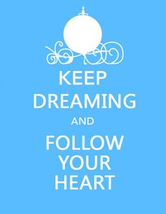 Keep Dreaming and Follow your heart <3 #Disney #Cinderella #keepcalm