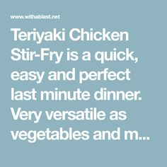 Teriyaki Chicken Stir-Fry is a quick, easy and perfect last minute dinner. Very versatile as vegetables and meat can be substituted to your preference.