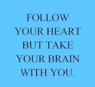 its hard when your heart and your head are pulling in opposite directions.