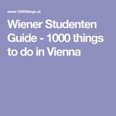 Wiener Studenten Guide - 1000 things to do in Vienna Stuff To Do, Things To Do, Vienna, Austria, Travel, Students, Viajes, Vacation, Things To Make