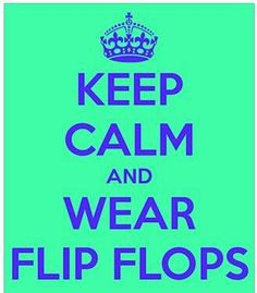 7b0a82c5d00a4b KEEP CALM AND WEAR FLIP FLOPS. Another original poster design created with the  Keep Calm-o-matic. Buy this design or create your own original Keep Calm ...