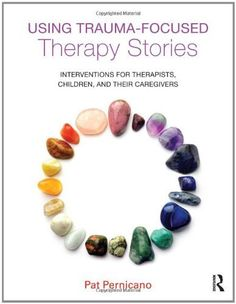 Using Trauma-Focused Therapy Stories: Interventions for Therapists, Children, and Their Caregivers by Pat Pernicano