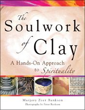 The Soulwork of Clay: A Hands-On Approach to Spirituality