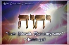God's name is Jehovah.