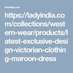 https://ladyindia.com/collections/western-wear/products/latest-exclusive-design-victorian-clothing-maroon-dress