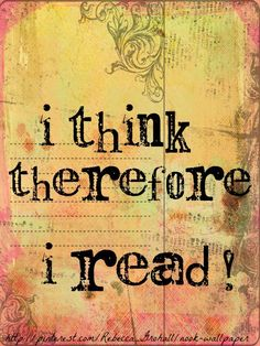"""I think therefore I read"" Nook E-Reader wallpaper design by Rebecca Grohall (Artist) via pinterest. Contact Grohall for an unmarked copy in PNG or JPG format. [Do not remove caption. The law requires that you credit the artist. List/Link directly to artist's website. Give credit where due. ] The Golden Rule: pinterest.com/..."