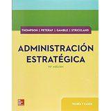 Administración estratégica : teoría y casos / Arthur A. Thompson, ... [et al.] 19ª ed. México [etc.] : McGraw-Hill, D.L. 2016