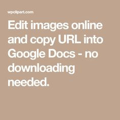 Edit images online and copy URL into Google Docs - no downloading needed.