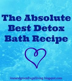The Absolute Best Detox Bath Recipe- great for colds and flu.  Sounds good and I have all the ingredients on hand.  I'm gonna try this one tonight!!