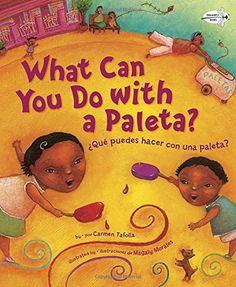What Can You Do With a Paleta? / ¿Qué puedes hacer con una paleta? - câștigătorul anului 2010 Clasele primare Autor: Carmen Tafolla Ilustrator: Magaly Morales