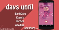 days until . Days Until : Android application which will calculate the time between today and a date that u put in app code , with setting your messages or pages which will be visible to user just when your day