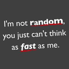 http://www.tanga.com/deals/i-m-not-random-you-just-can-t-think-as-fast-as-me-t-shirt