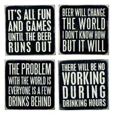 Here are the perfect coasters for you and your guests to use the next time you enjoy your favorite bottle of brew...  In this set of four rustic wooden coasters (packaged in a cute storage box), you'll find these amusing beer quotes~