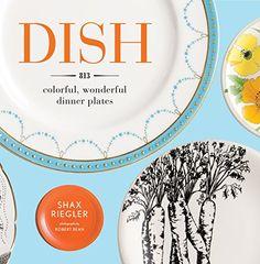 Dish: 813 Colorful, Wonderful Dinner Plates by Shax Riegler https://www.amazon.com/dp/1579654126/ref=cm_sw_r_pi_dp_x_-mKWybW3791H2