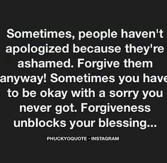 Awe, so true. I forgave a long time ago.
