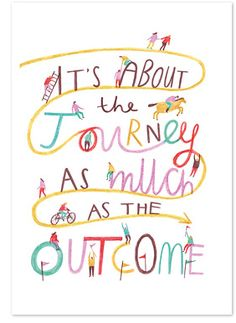 It's about the journey as much as the outcome