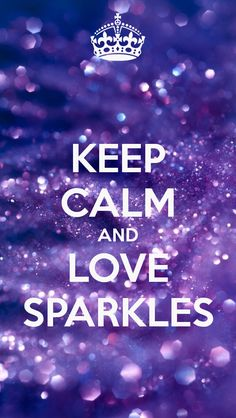 Keep Calm and Sparkle | KEEP CALM AND LOVE SPARKLES - KEEP CALM AND CARRY ON Image Generator ...