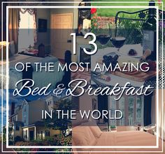 13 Of The Most Amazing Bed-And-Breakfasts In The World