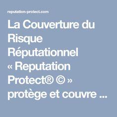 La Couverture du Risque R�putationnel ��Reputation Protect� ��� prot�ge et couvre votre entreprise 24/7