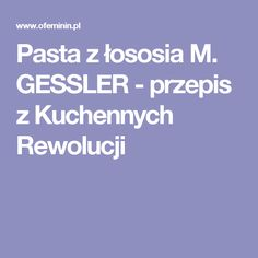 Pasta z łososia M. GESSLER - przepis z Kuchennych Rewolucji