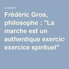 """Frédéric Gros, philosophe : """"La marche est un authentique exercice spirituel"""""""