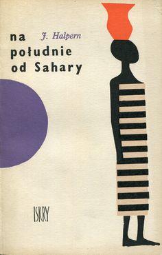 """""""Na południe od Sahary"""" Jan Halpern Cover by Janusz Stanny Published by Wydawnictwo Iskry 1961"""