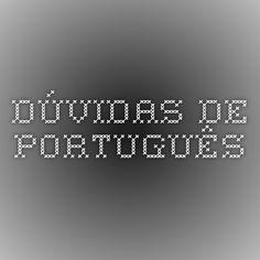 Dúvidas de Português: Encontre aqui as melhores respostas para as suas dúvidas mais comuns sobre a Língua Portuguesa. Descubra a forma correta para escrever cada vez melhor. Tire suas dúvidas sobre a sintaxe, a semântica, a morfologia ou sobre outros aspectos relacionados à gramática da Língua Portuguesa.