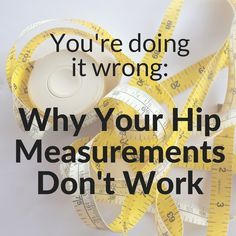 You're doing it wrong: Why your hip measurements don't work More