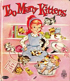 Too many Kittens vintage children's book Vintage Children's Books, Vintage Cat, Vintage Kids, Kitsch, Grunge, Collage, Little Golden Books, Here Kitty Kitty, Book Illustration