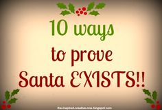 The INSPIRED creative ONE.: 10 Ways To prove Santa Is REAL!!