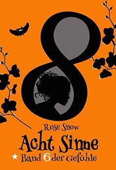 """Acht Sinne: Band 6 der Gefühle (""""8 Sinne"""" Fantasy-Saga 6) von [Snow, Rose]"""