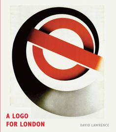 A Logo for London | David Lawrence : What makes iconic design – lessons from the visual history of the London Underground logo as it celebrate...