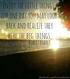 Realise the the little things ARE the big things