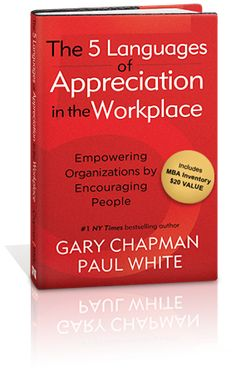 5 Languages of Appreciation in the Workplace.  Applying the 5 Love Languages to work-based relationships.